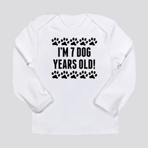 Im 7 Dog Years Old Long Sleeve T-Shirt