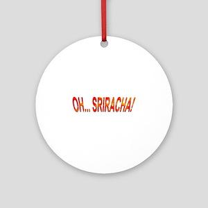 Oh... Sriracha! Ornament (Round)