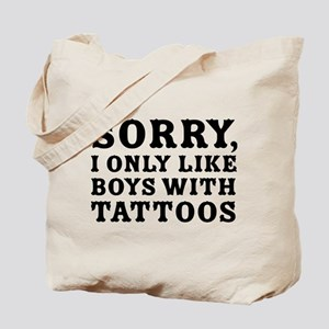 Sorry, I only like boys with tattoos Tote Bag
