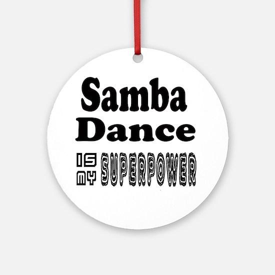 Samba Dance Is My SuperPower Round Ornament
