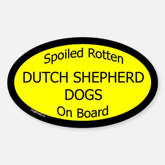 Spoiled Dutch Shepherd Dogs Oval Decal