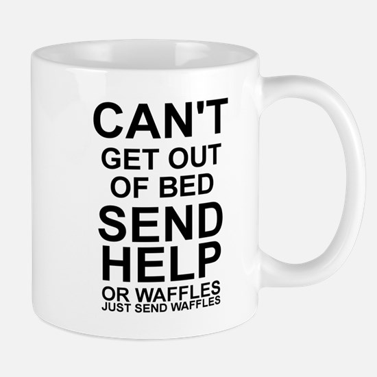 CAN'T GET OUT OF BED, SEND WAFFLES Mugs