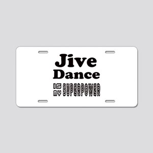 jive Dance Is My SuperPower Aluminum License Plate
