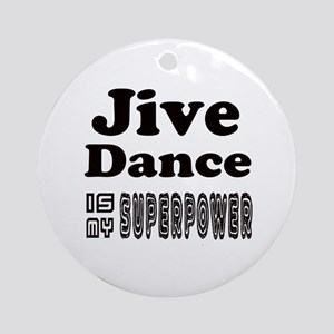 jive Dance Is My SuperPower Round Ornament