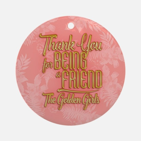 Gold Thank You For Being A Friend Round Ornament