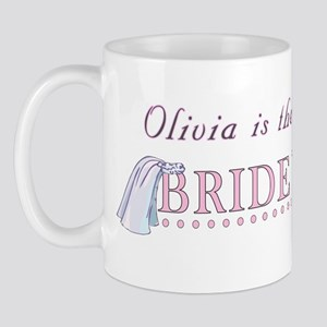Olivia is the Bride to Be Mug