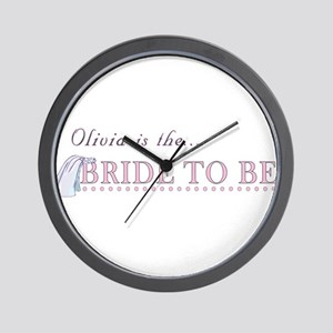 Olivia is the Bride to Be Wall Clock