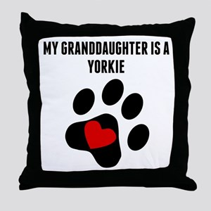 My Granddaughter Is A Yorkie Throw Pillow