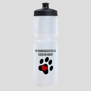 My Granddaughter Is A Siberian Husky Sports Bottle