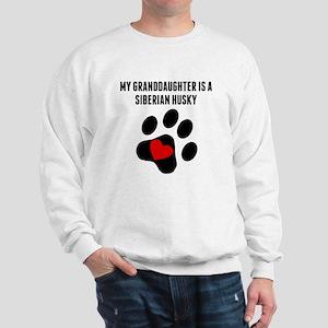 My Granddaughter Is A Siberian Husky Sweatshirt