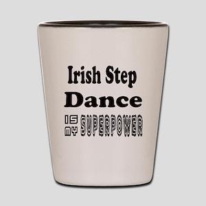 Irish Step Dance Is My SuperPower Shot Glass