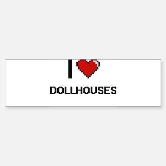 I Love Dollhouses Digital Retro Des Bumper Bumper Bumper Sticker
