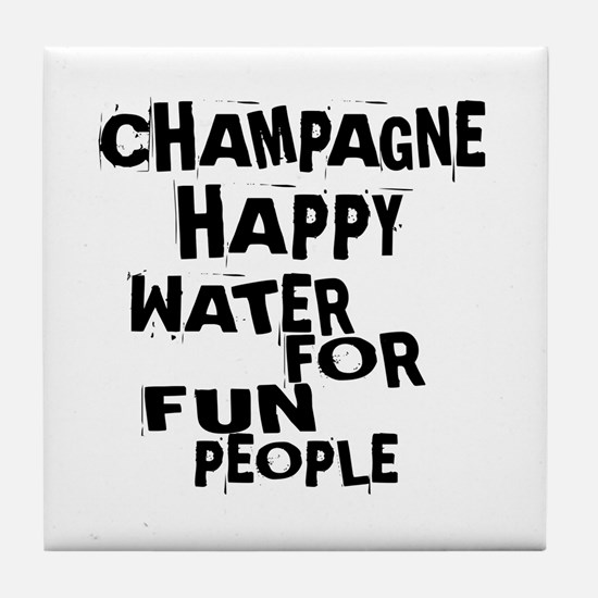 Champagne Happy Water For Fun People Tile Coaster