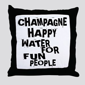 Champagne Happy Water For Fun People Throw Pillow