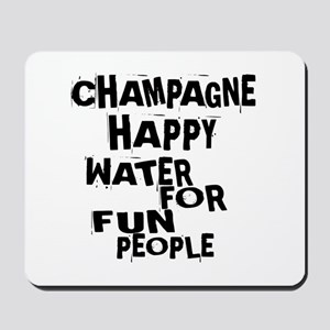 Champagne Happy Water For Fun People Mousepad