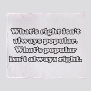 Whats Right Isnt Always Popular Throw Blanket