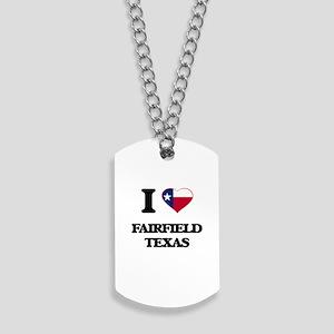 I love Fairfield Texas Dog Tags