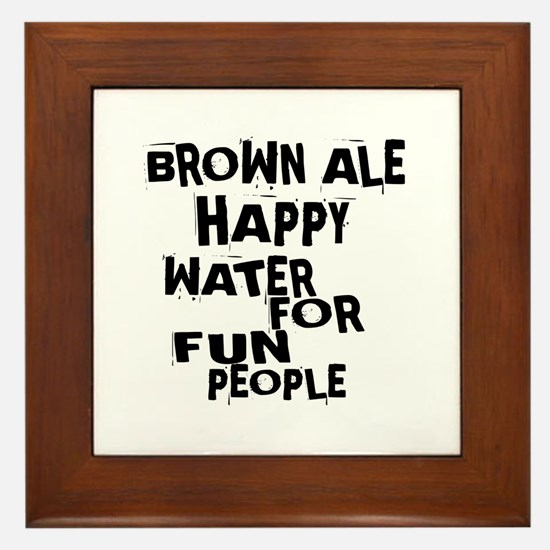 Brown Ale Happy Water For Fun People Framed Tile