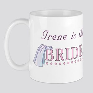 Irene is the Bride to Be Mug