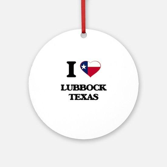 I love Lubbock Texas Ornament (Round)