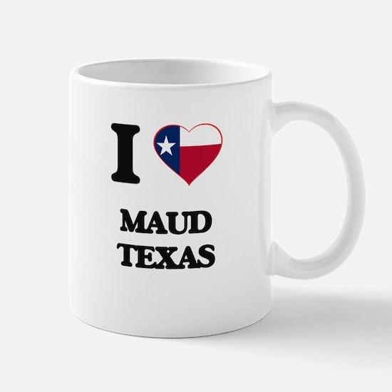 I love Maud Texas Mugs