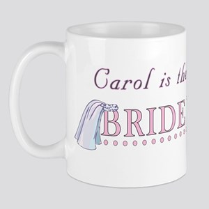 Carol is the Bride to Be Mug