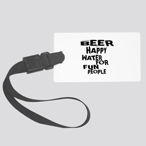 Beer Happy Water For Fun People Large Luggage Tag