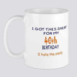 I GOT THIS SHIRT..40 Mug