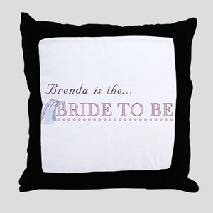 Brenda is the Bride to Be Throw Pillow