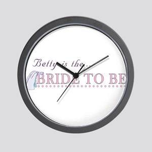 Betty is the Bride to Be Wall Clock