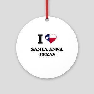 I love Santa Anna Texas Ornament (Round)