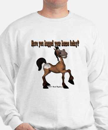 Have you hugged your horse to Sweatshirt