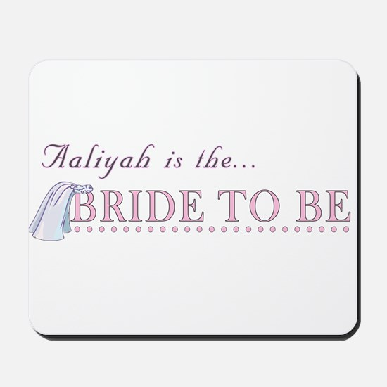 Aaliyah is the Bride to Be Mousepad