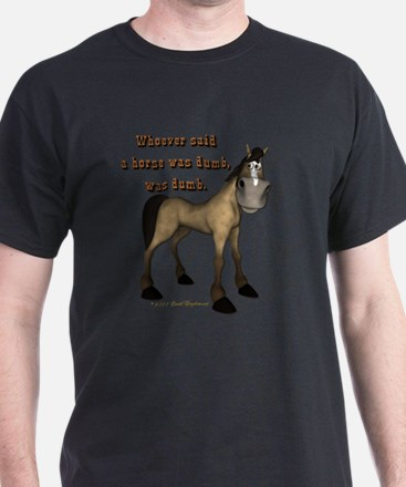 Whoever said a horse was dumb T-Shirt