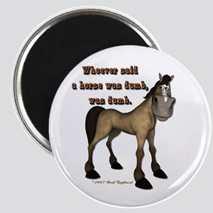 Whoever said a horse was dumb Magnet