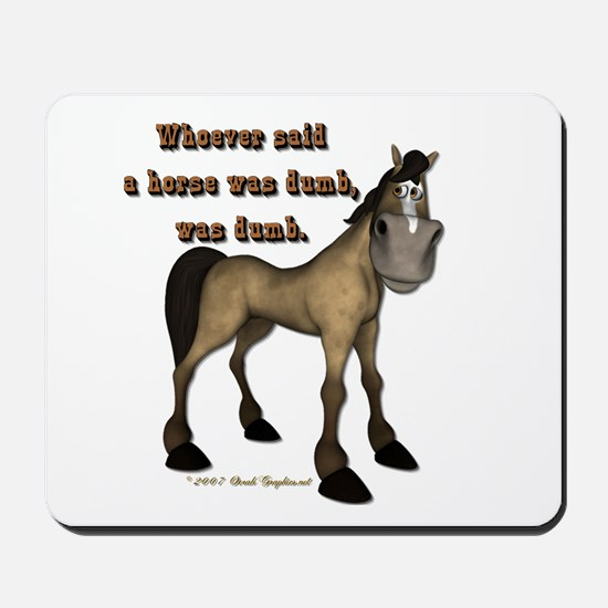 Whoever said a horse was dumb Mousepad