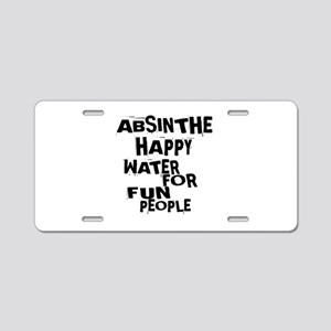 Absinthe Happy Water For Fu Aluminum License Plate