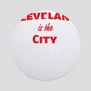 Cleveland Is the City Ornament (Round)