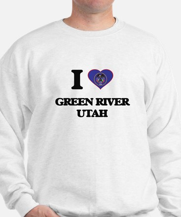 I love Green River Utah Sweatshirt