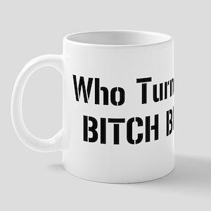 Who Turned On My Bitch Button?! Mug
