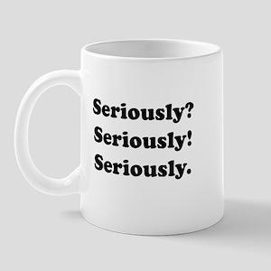 Seriously? Seriously! Mug