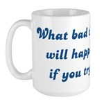 What Bad Thing v2 Large Mug