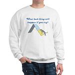 What Bad Thing Sweatshirt