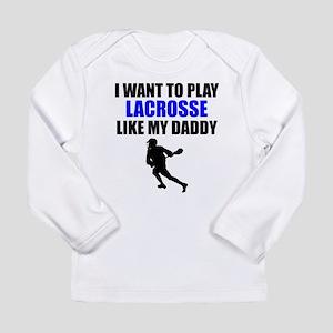 Lacrosse Like My Daddy Long Sleeve T-Shirt