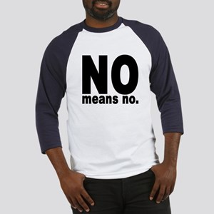 NO means NO. Baseball Jersey