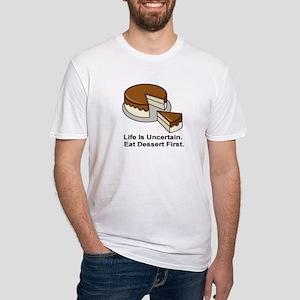 LIFE IS UNCERTAIN, EAT DESSERT FIRST, T-Shirt
