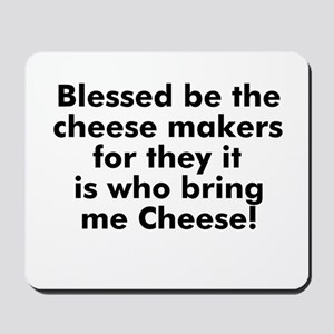 Blessed be the cheese makers  Mousepad