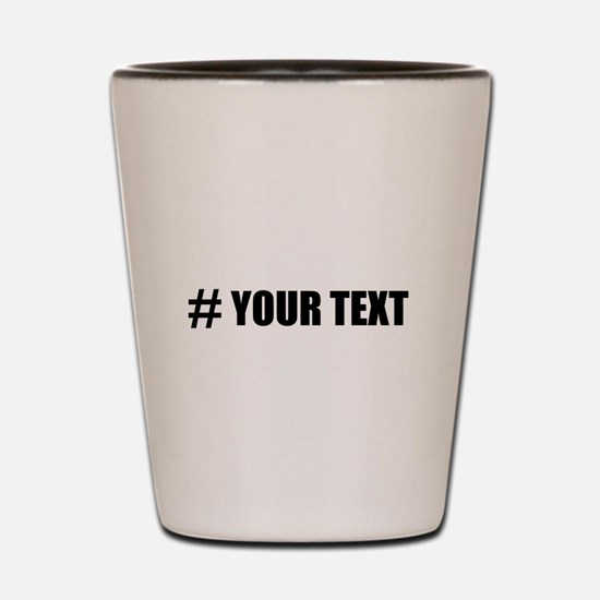 Hashtag Personalize It! Shot Glass