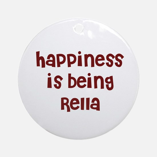 happiness is being Rella Ornament (Round)