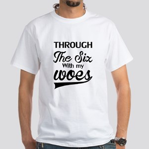 RUNNING THROUGH THE SIX WITH MY WOES T-Shirt